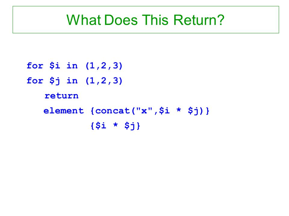 What Does This Return? for $i in (1,2,3) for $j in (1,2,3) return element {concat(