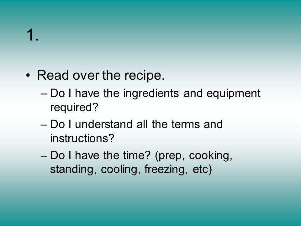 Read over the recipe. –Do I have the ingredients and equipment required.