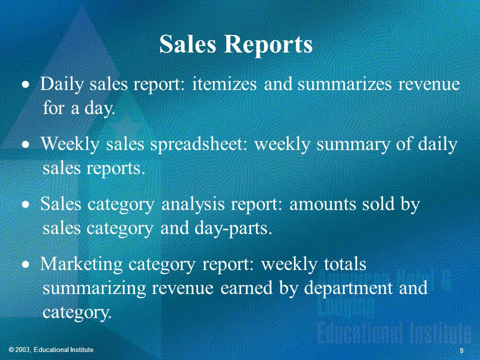 © 2003, Educational Institute 8 Sales Reports Daily sales report: itemizes and summarizes revenue for a day.