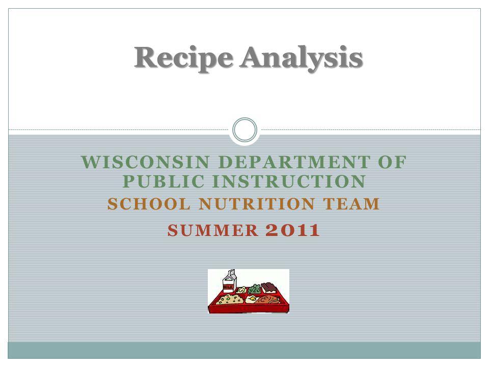 WISCONSIN DEPARTMENT OF PUBLIC INSTRUCTION SCHOOL NUTRITION TEAM SUMMER 2011 Recipe Analysis