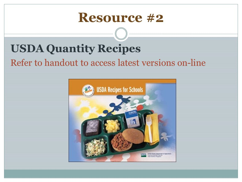 Resource #2 USDA Quantity Recipes Refer to handout to access latest versions on-line