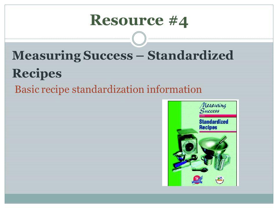 Resource #4 Measuring Success – Standardized Recipes Basic recipe standardization information