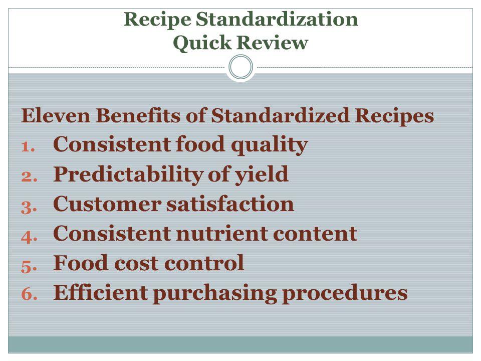 Recipe Standardization Quick Review Eleven Benefits of Standardized Recipes 1.