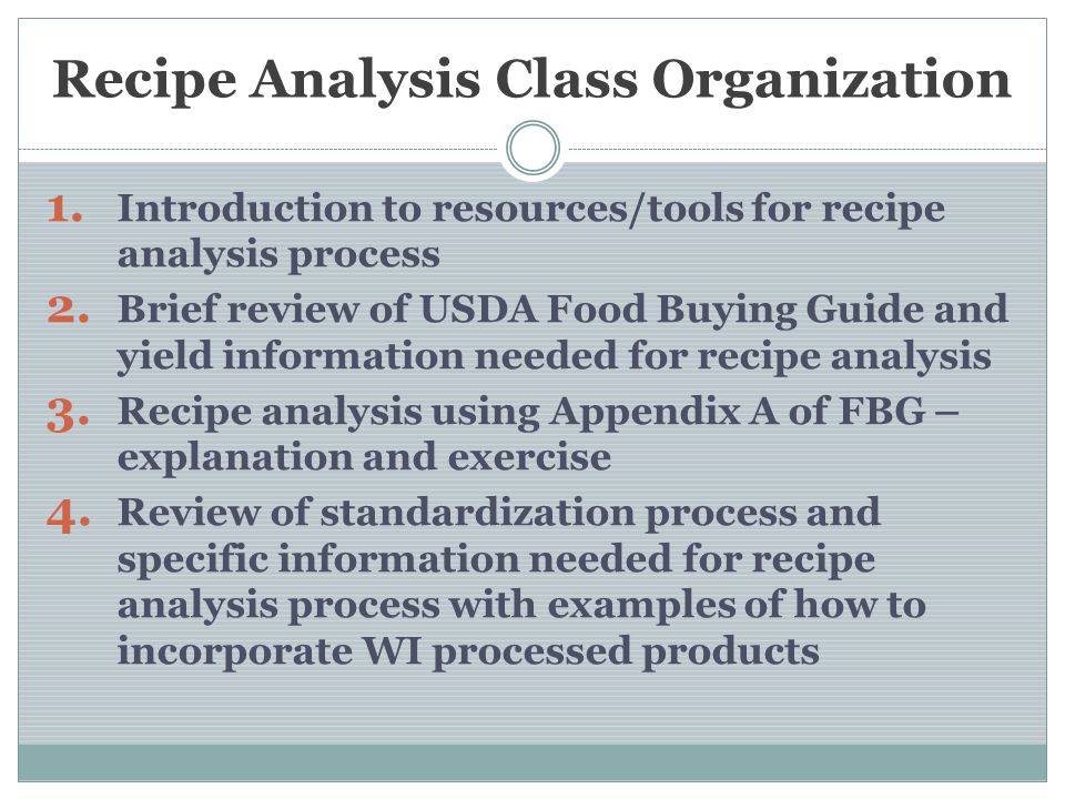 Recipe Analysis Class Organization 1. Introduction to resources/tools for recipe analysis process 2. Brief review of USDA Food Buying Guide and yield