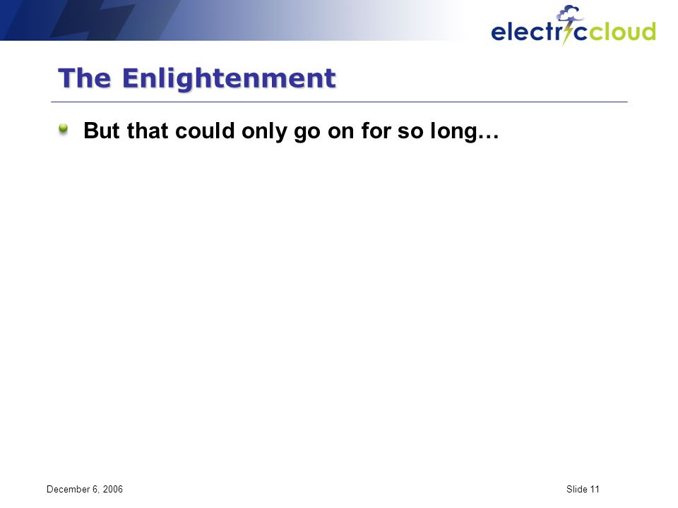 December 6, 2006Slide 11 The Enlightenment But that could only go on for so long…