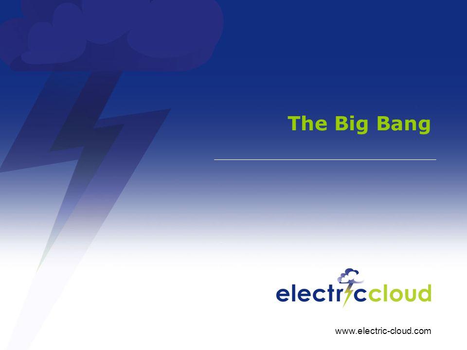 www.electric-cloud.com The Big Bang