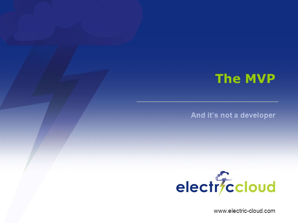 www.electric-cloud.com The MVP And its not a developer