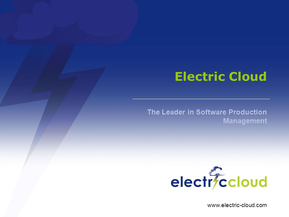 www.electric-cloud.com Electric Cloud The Leader in Software Production Management