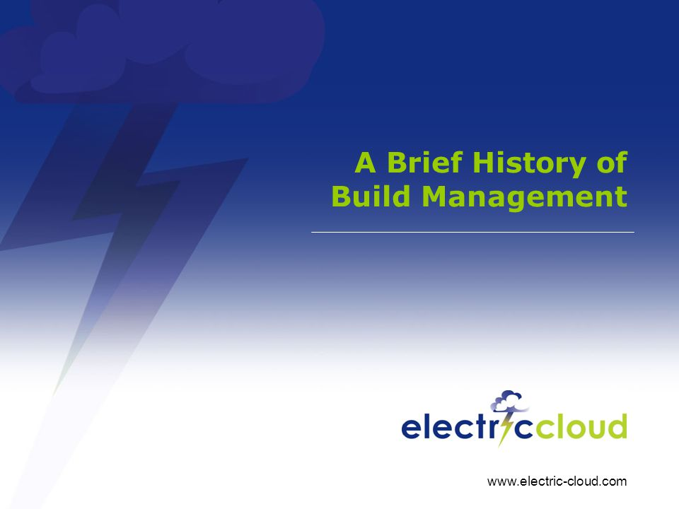 www.electric-cloud.com A Brief History of Build Management