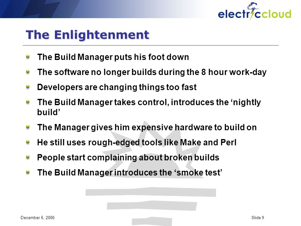 December 6, 2006Slide 9 The Enlightenment The Build Manager puts his foot down The software no longer builds during the 8 hour work-day Developers are