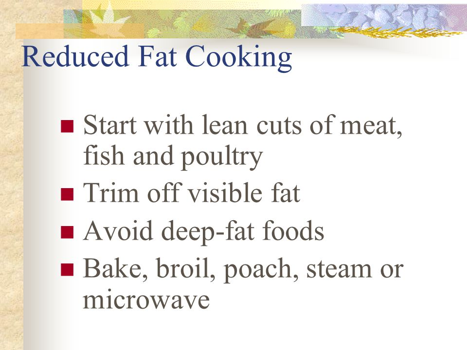 Reducing the Fat in Baked Products Cakes which use creaming to get their volume Whip egg whites and fold into batter Bake reduced fat products at a sl