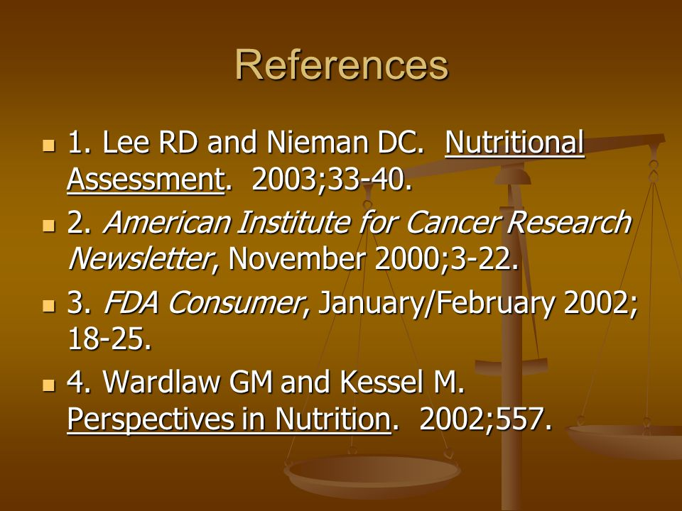 References 1. Lee RD and Nieman DC. Nutritional Assessment. 2003;33-40. 1. Lee RD and Nieman DC. Nutritional Assessment. 2003;33-40. 2. American Insti