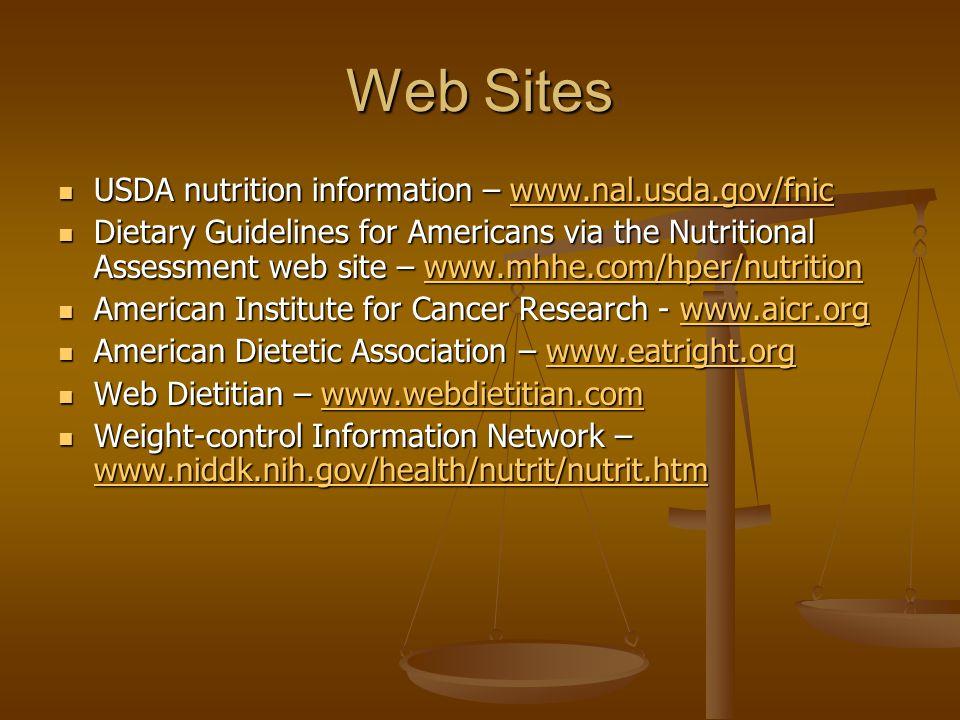 Web Sites USDA nutrition information – www.nal.usda.gov/fnic USDA nutrition information – www.nal.usda.gov/fnicwww.nal.usda.gov/fnic Dietary Guideline