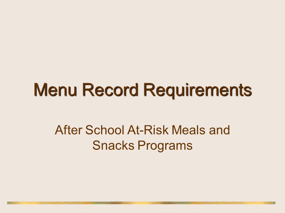 Menu records must support the Claim for Reimbursement 7 CFR Part 226 …each institution shall certify …that records are available to support the claim…Failure to maintain such records shall be grounds for the denial of reimbursement for meals…