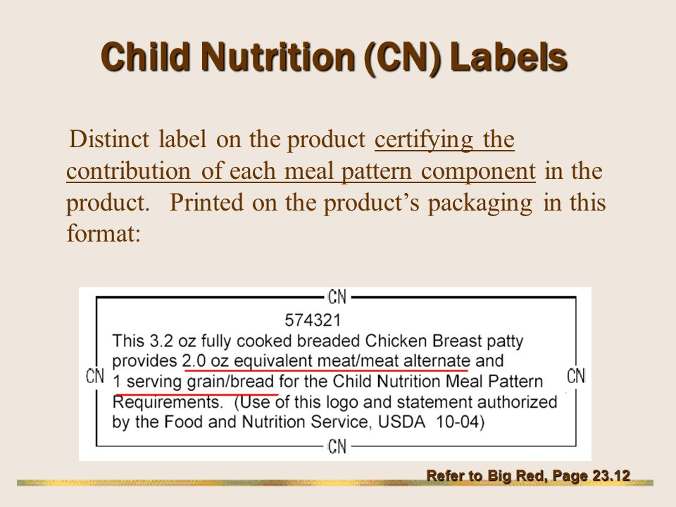 Child Nutrition (CN) Labels Distinct label on the product certifying the contribution of each meal pattern component in the product. Printed on the pr