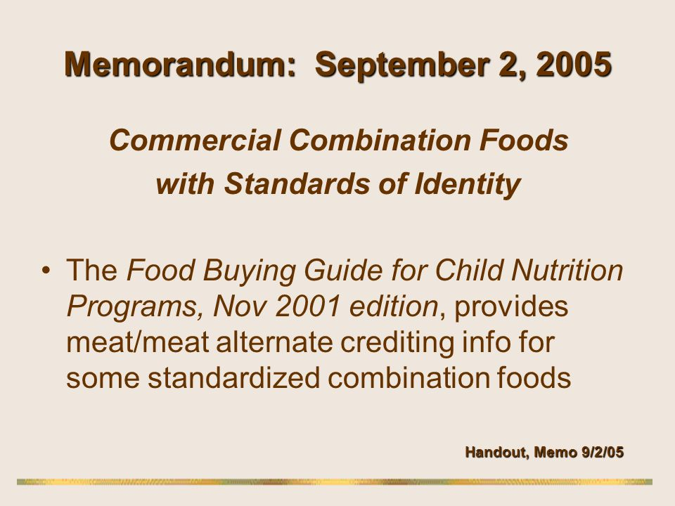 Memorandum: September 2, 2005 Commercial Combination Foods with Standards of Identity The Food Buying Guide for Child Nutrition Programs, Nov 2001 edi