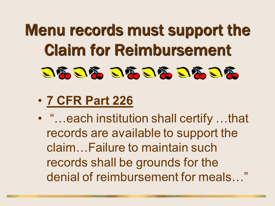 Menu records must support the Claim for Reimbursement 7 CFR Part 226 …each institution shall certify …that records are available to support the claim…