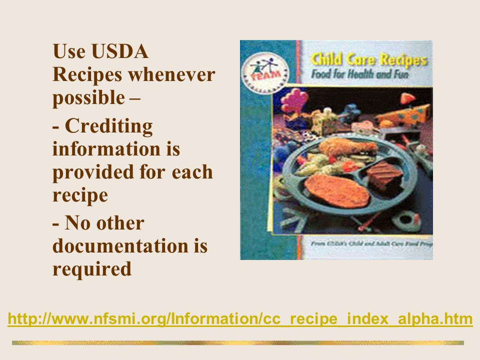 http://www.nfsmi.org/Information/cc_recipe_index_alpha.htm Use USDA Recipes whenever possible – - Crediting information is provided for each recipe -
