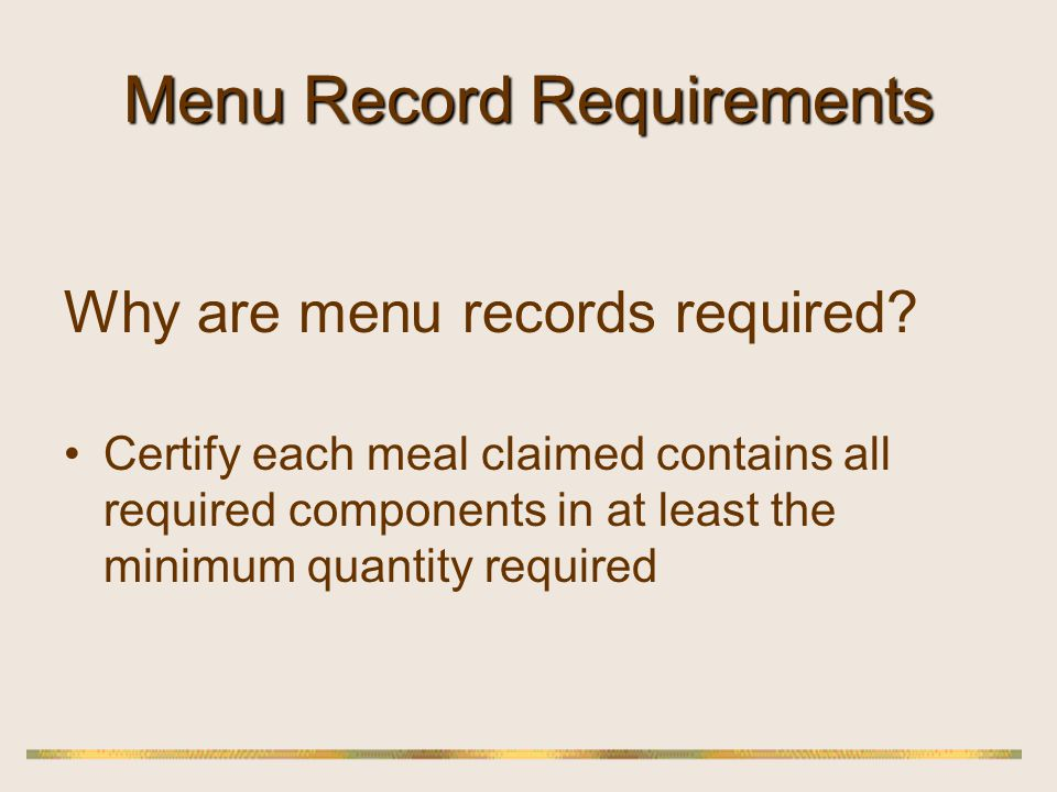 Menu Record Requirements-- Overview Food receipts to substantiate food on menus Working menus showing food actually served CN labels or Product labels for commercial combination foods or Manufacturers Product Analysis Sheet if no CN Label on product Recipes for homemade combination foods