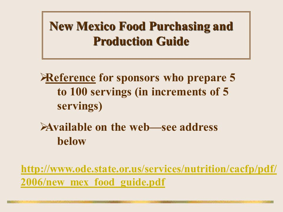 http://www.ode.state.or.us/services/nutrition/cacfp/pdf/ 2006/new_mex_food_guide.pdf New Mexico Food Purchasing and Production Guide Reference for spo