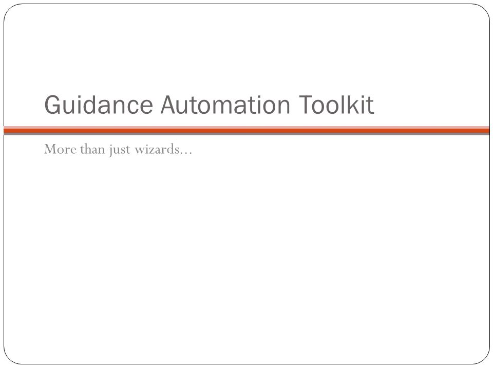 Guidance Automation Toolkit More than just wizards...