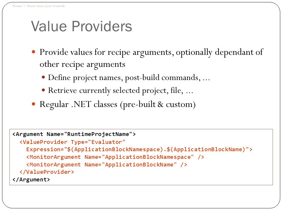 Value Providers Provide values for recipe arguments, optionally dependant of other recipe arguments Define project names, post-build commands,... Retr