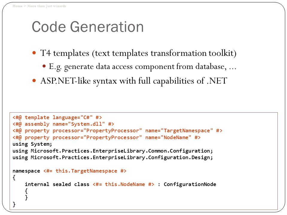 Code Generation T4 templates (text templates transformation toolkit) E.g.