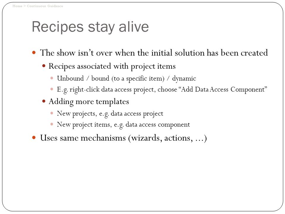 Recipes stay alive The show isnt over when the initial solution has been created Recipes associated with project items Unbound / bound (to a specific