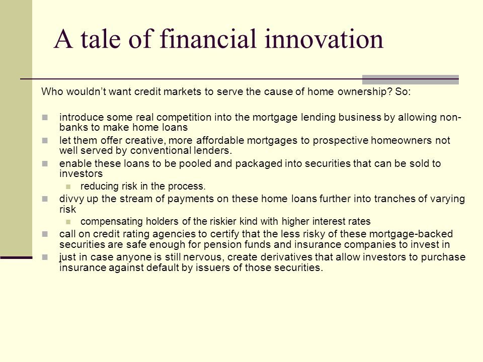 A tale of financial innovation Who wouldnt want credit markets to serve the cause of home ownership.