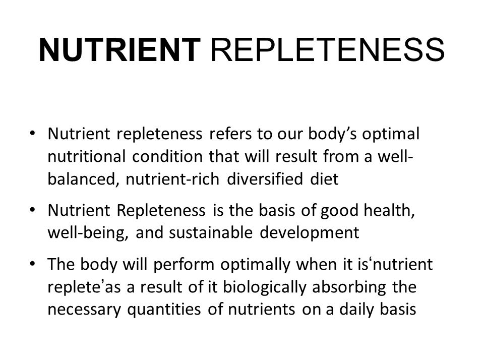 NUTRIENT REPLETENESS Nutrient repleteness refers to our bodys optimal nutritional condition that will result from a well- balanced, nutrient-rich dive