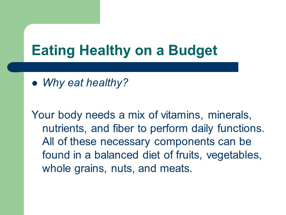 Eating Healthy on a Budget Why eat healthy.