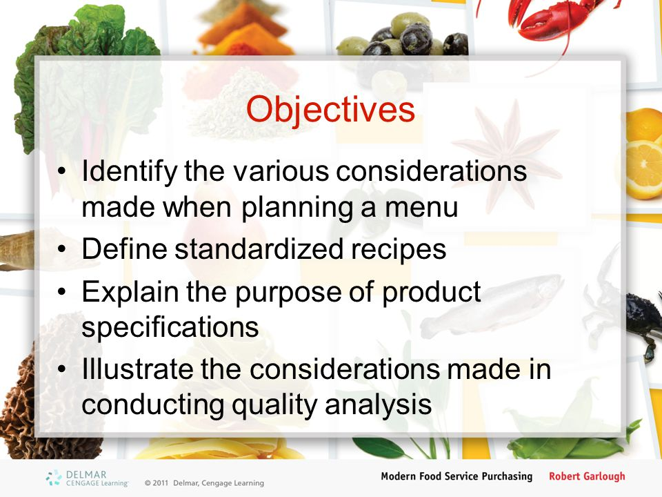 Objectives Identify the various considerations made when planning a menu Define standardized recipes Explain the purpose of product specifications Ill