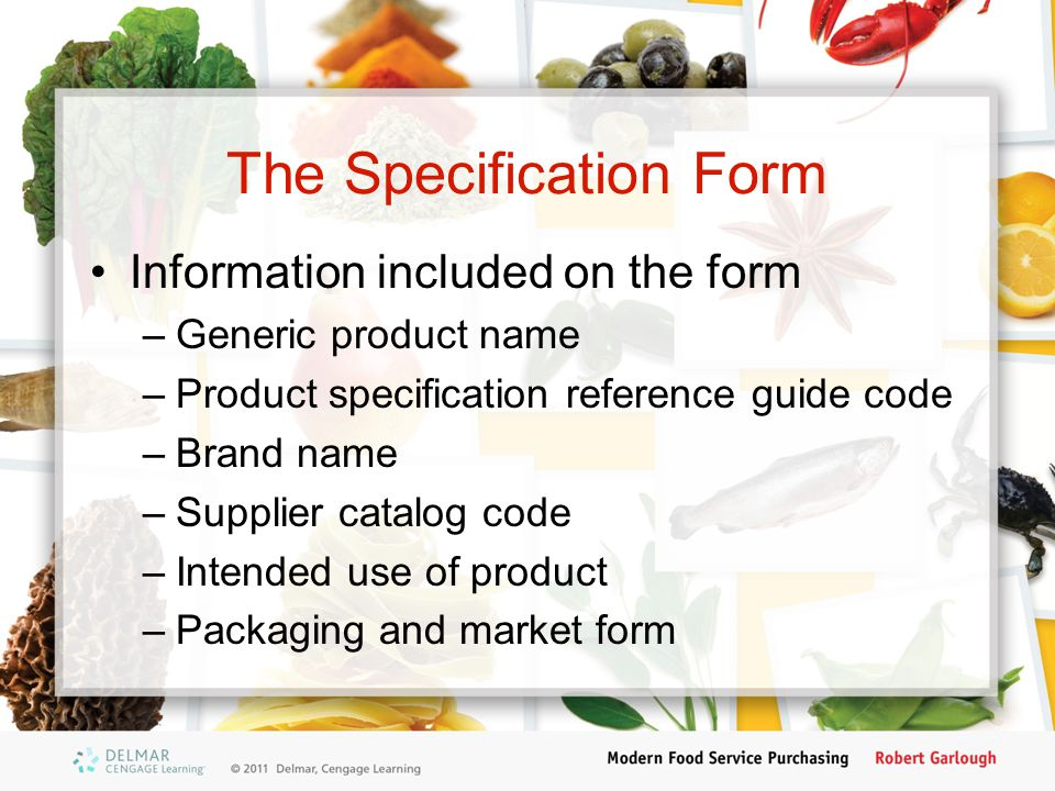 The Specification Form Information included on the form –Generic product name –Product specification reference guide code –Brand name –Supplier catalo