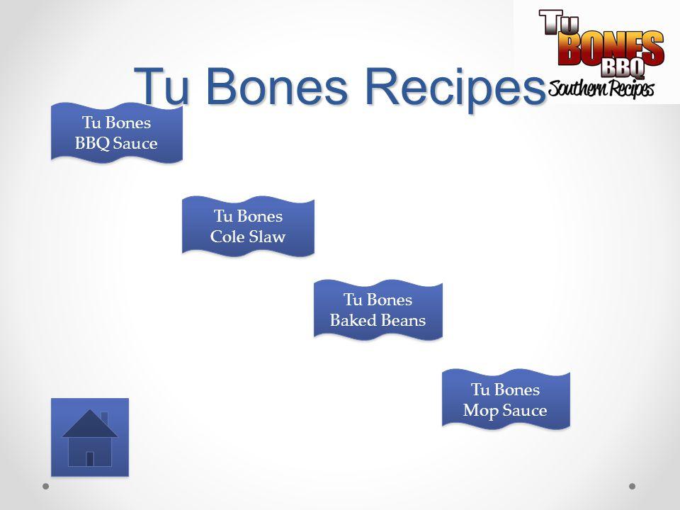 Tu Bones Recipes Tu Bones BBQ Sauce Tu Bones BBQ Sauce Tu Bones Cole Slaw Tu Bones Cole Slaw Tu Bones Baked Beans Tu Bones Baked Beans Tu Bones Mop Sa