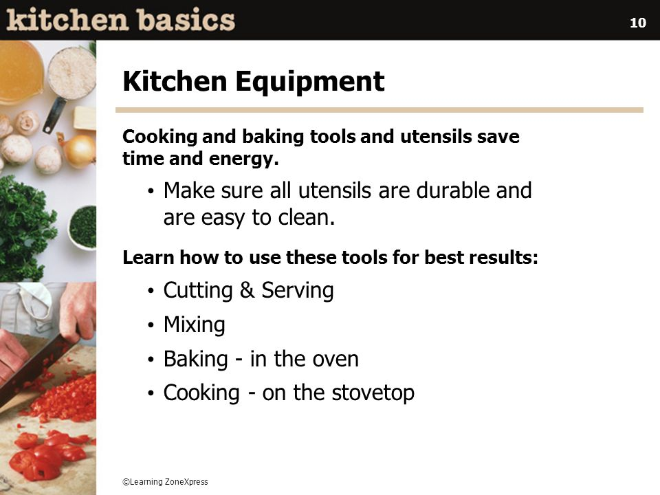 ©Learning ZoneXpress 10 Kitchen Equipment Cooking and baking tools and utensils save time and energy. Make sure all utensils are durable and are easy