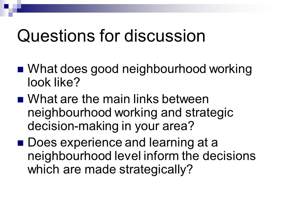 Questions for discussion What does good neighbourhood working look like? What are the main links between neighbourhood working and strategic decision-