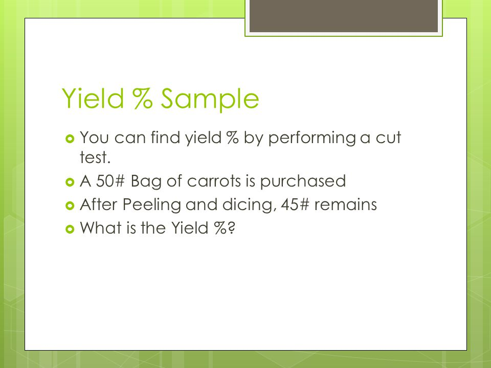 Yield % Sample You can find yield % by performing a cut test.