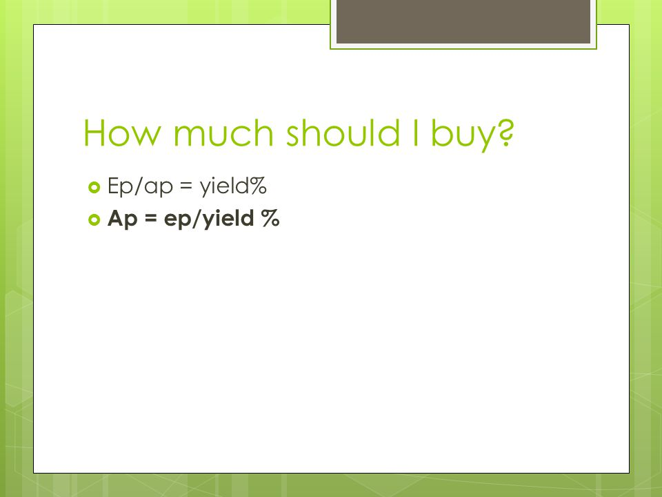 How much should I buy Ep/ap = yield% Ap = ep/yield %