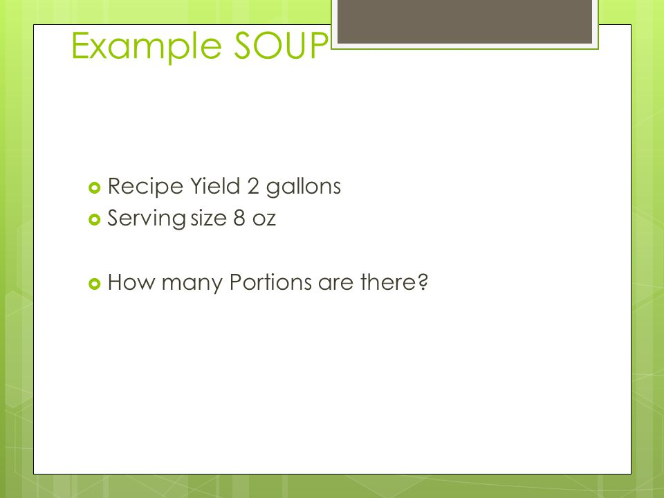 Example SOUP Recipe Yield 2 gallons Serving size 8 oz How many Portions are there