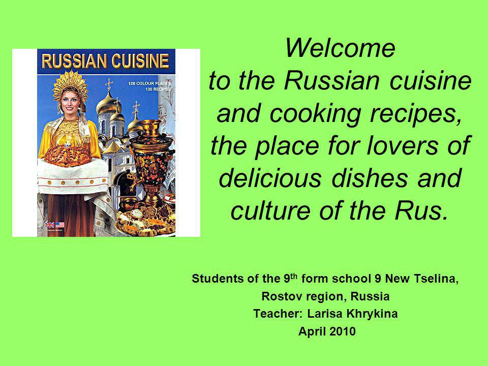 Russian cuisine derives its rich and varied character from the vast and multi-cultural expanse of Russia.