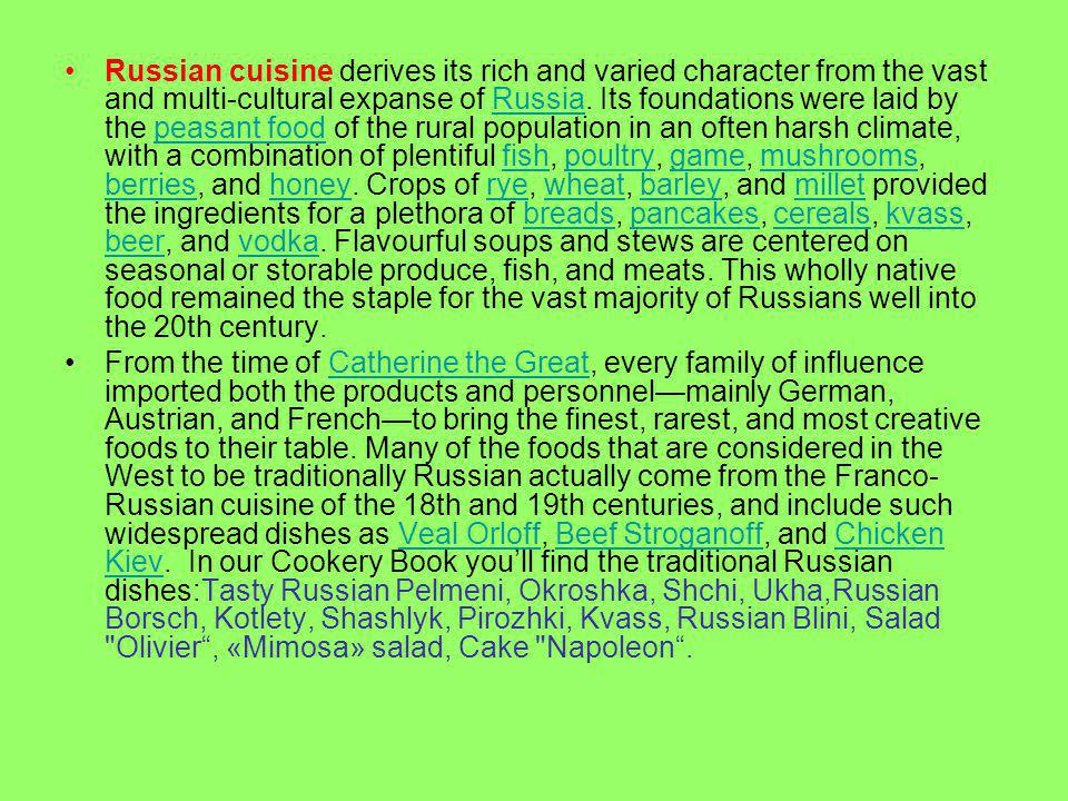 In our Russian recipes cookbook you ll find a great number of delicious dishes (main courses, desserts etc.) from ancient times to the present.