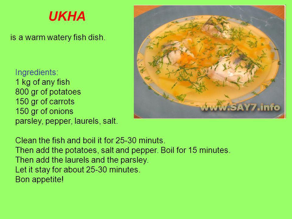 UKHA is a warm watery fish dish.