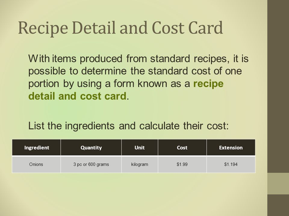 Recipe Detail and Cost Card With items produced from standard recipes, it is possible to determine the standard cost of one portion by using a form kn