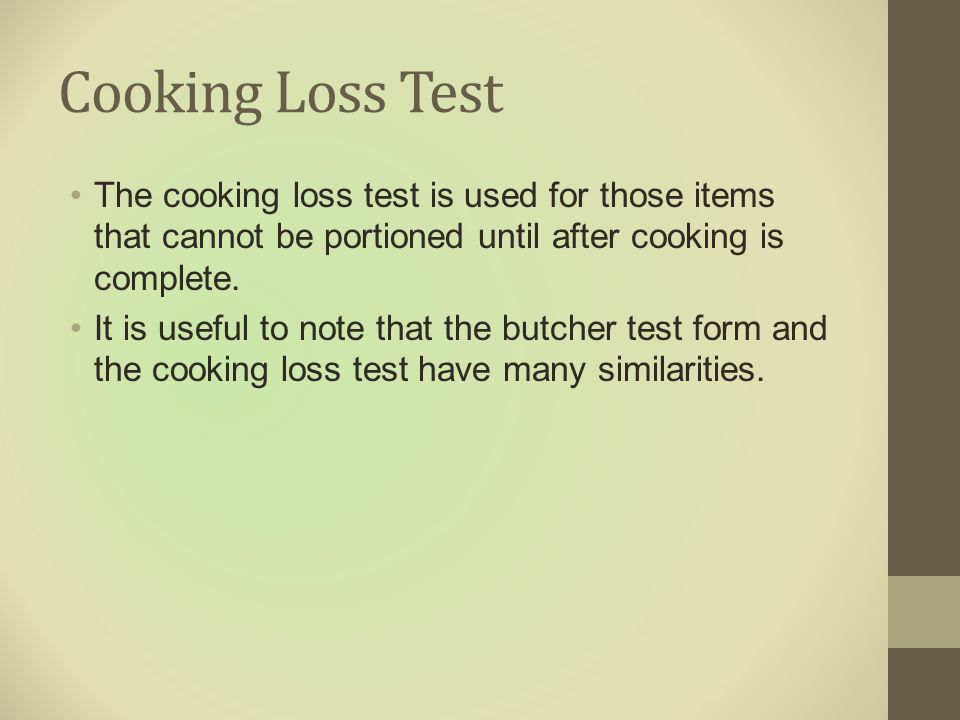 Cooking Loss Test The cooking loss test is used for those items that cannot be portioned until after cooking is complete. It is useful to note that th