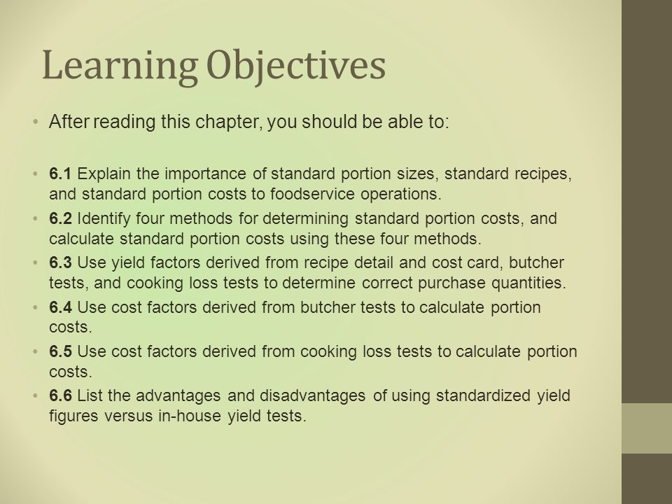Learning Objectives After reading this chapter, you should be able to: 6.1 Explain the importance of standard portion sizes, standard recipes, and sta
