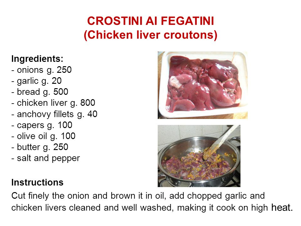 CROSTINI AI FEGATINI (Chicken liver croutons) Ingredients: - onions g.