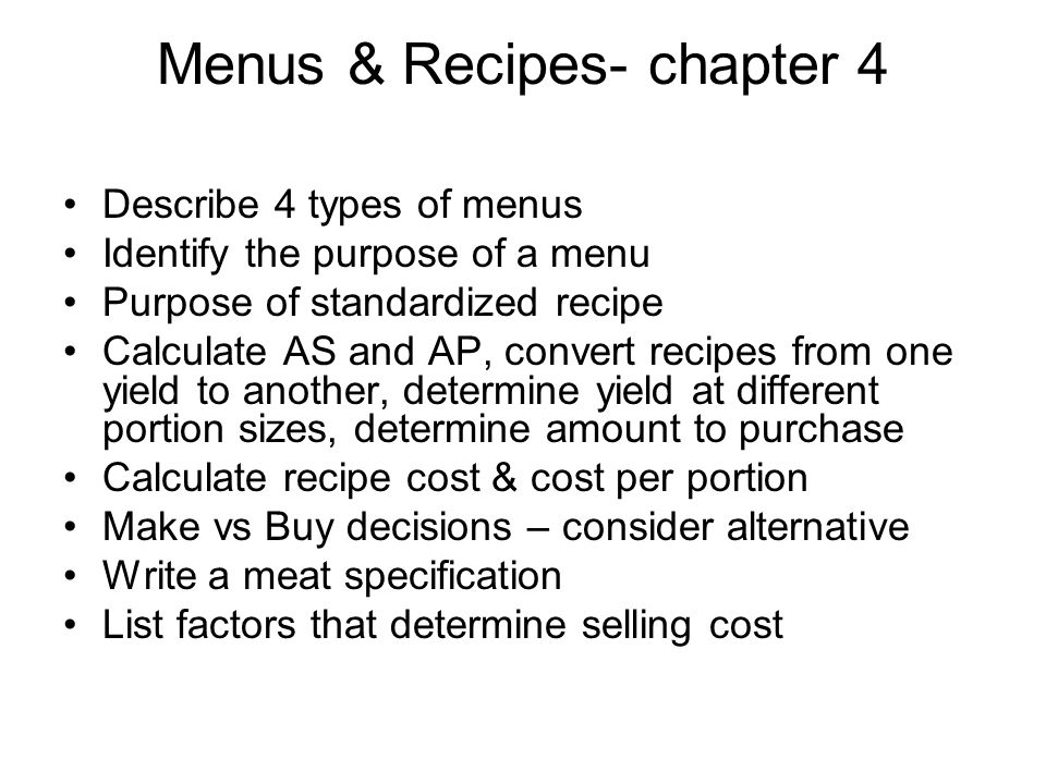 Menus & Recipes- chapter 4 Describe 4 types of menus Identify the purpose of a menu Purpose of standardized recipe Calculate AS and AP, convert recipe