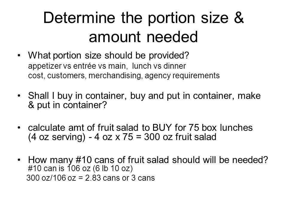 Determine the portion size & amount needed What portion size should be provided? appetizer vs entrée vs main, lunch vs dinner cost, customers, merchan