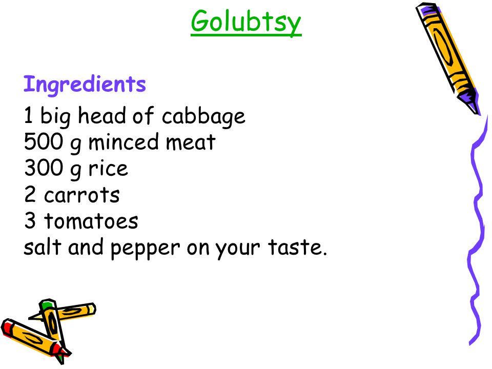 Golubtsy Ingredients 1 big head of cabbage 500 g minced meat 300 g rice 2 carrots 3 tomatoes salt and pepper on your taste.