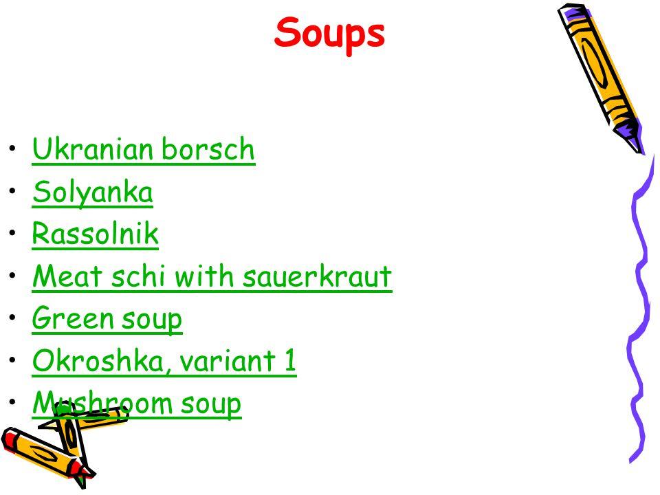 Soups Ukranian borsch Solyanka Rassolnik Meat schi with sauerkraut Green soup Okroshka, variant 1 Mushroom soup